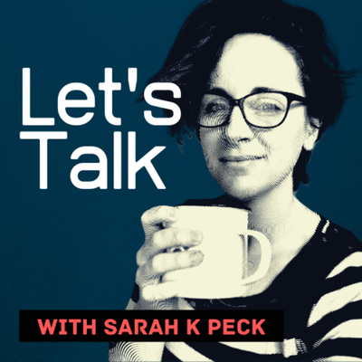 Let's Talk with Sarah K Peck