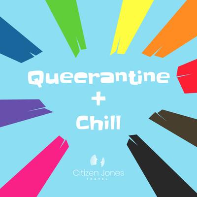 Queerantine + Chill