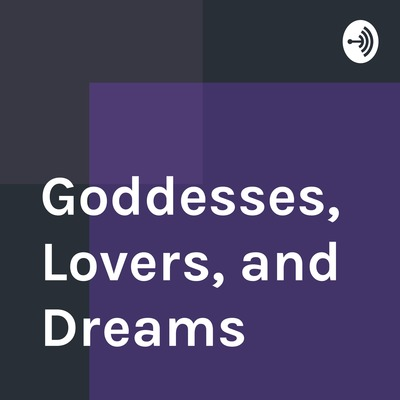 Goddesses, Lovers, and Dreams