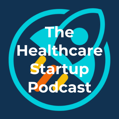 The Healthcare Startup Podcast