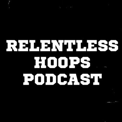 Relentless Hoops Podcast