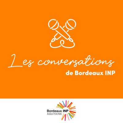 Les conversations de Bordeaux INP