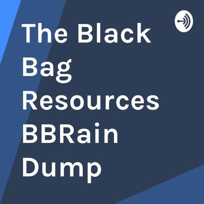 The Black Bag Resources BBRain Dump