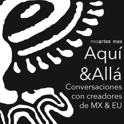 Aquí&Allá: Conversaciones con creadores de MX & EU