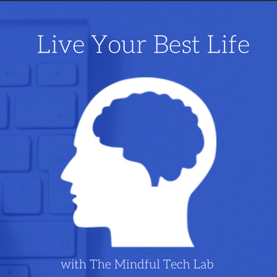 Live Your Best Life with The Mindful Tech Lab