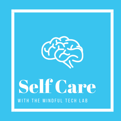 Self Care with The Mindful Tech Lab