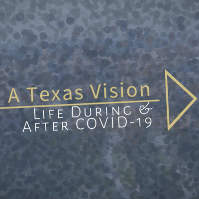 A Texas Vision: Life During & After COVID-19