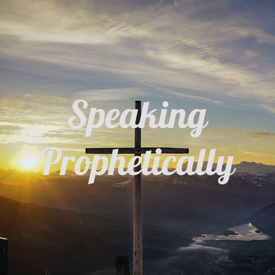 Speaking Prophetically