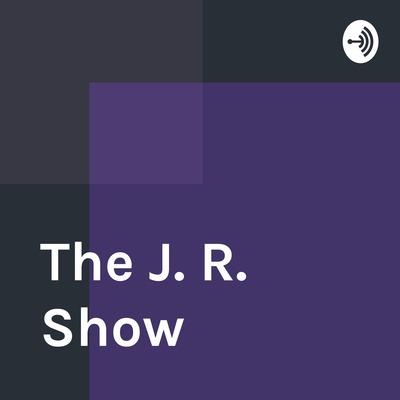 The J. R. Show
