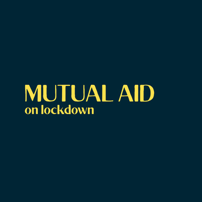 Mutual Aid on Lockdown