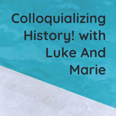Colloquializing History! with Luke And Marie
