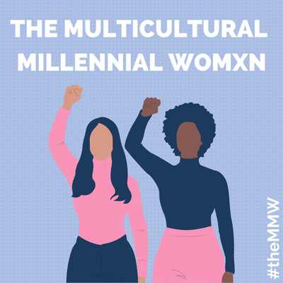 The Multicultural Millennial Womxn