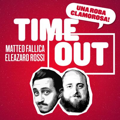 TIME OUT con Matteo Fallica ed Eleazaro Rossi