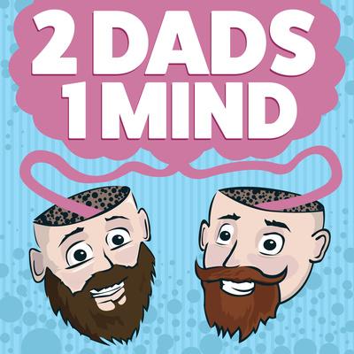 2 Dads, 1 Mind