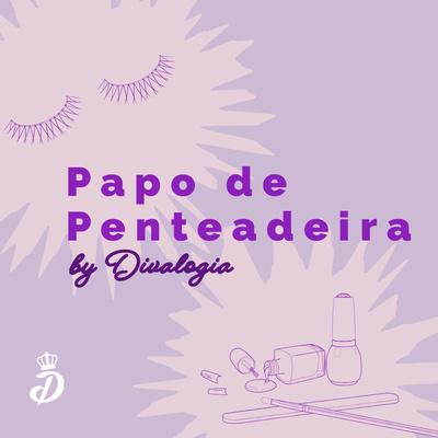 Papo De Penteadeira