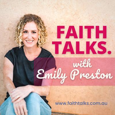 Faith Talks with Emily Preston