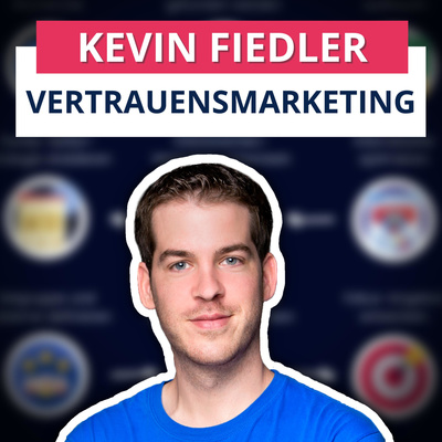 Kevin Fiedler Show - Mit Vertrauensmarketing mehr Kunden gewinnen und passives Einkommen erschaffen