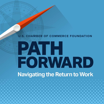 Path Forward: Navigating the Return to Work from the U.S. Chamber Foundation
