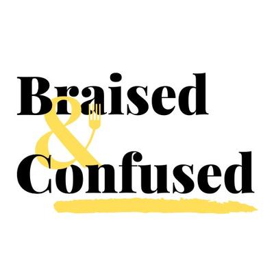 Braised & Confused