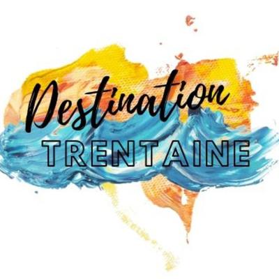 Destination Trentaine