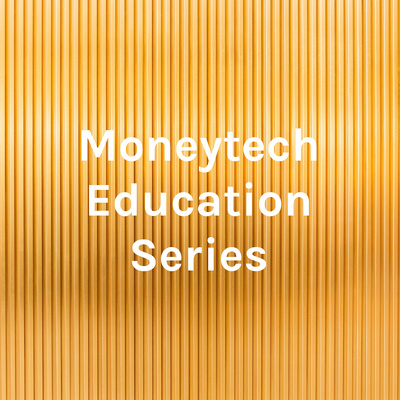 Moneytech Education Series