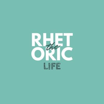 The Rhetoric Life