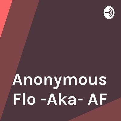 Anonymous Flo -Aka- AF