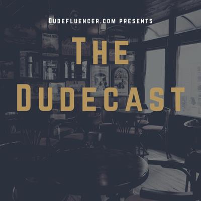The Dudecast