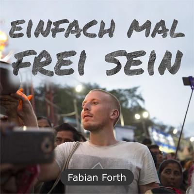 Einfach mal frei sein • Fabian Forth