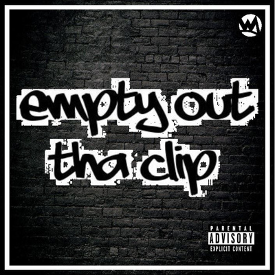 EMPTY OUT THA CLIP