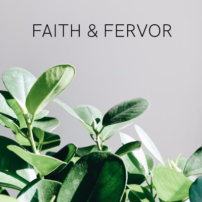 Faith & Fervor
