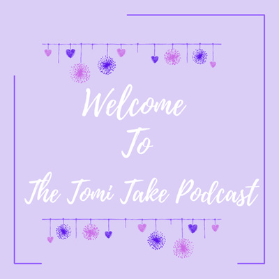 The Tomi Take Podcast💜