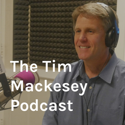 The Tim Mackesey Podcast