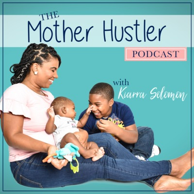 Mother Hustler Podcast with Kiarra Solomon