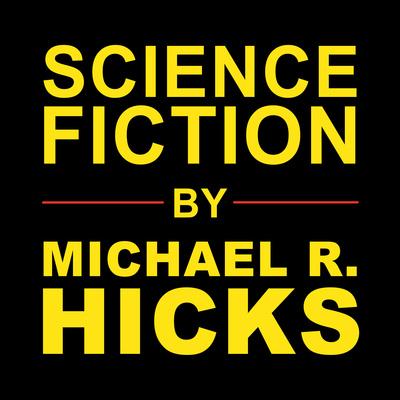 Sci-Fi Author Michael Hicks