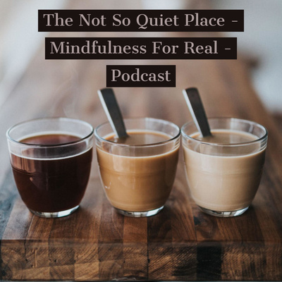 The Not So Quiet Place - Mindfulness For Real