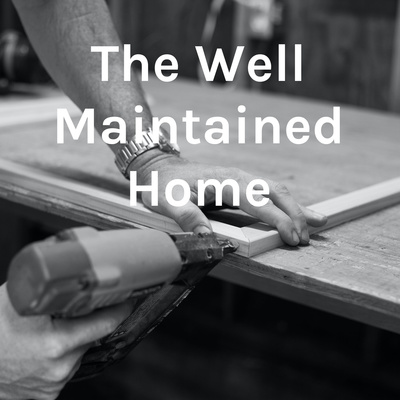 The Well Maintained Home
