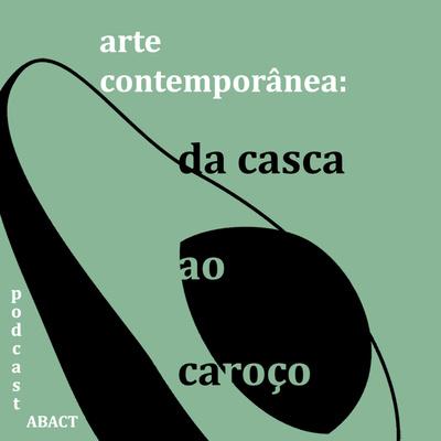 Arte Contemporânea: da casca ao caroço