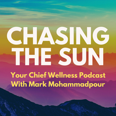 Chasing the Sun: Your Chief Wellness Podcast with Mark Mohammadpour