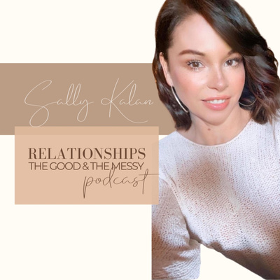 Relationships; the good & the messy - Sally Kalan