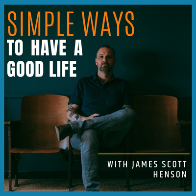 Simple Ways to Have a Good Life with James Scott Henson