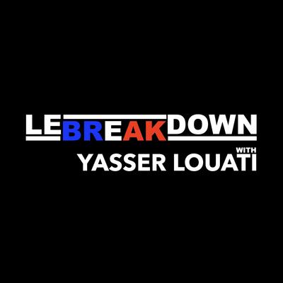 LE BREAKDOWN With Yasser Louati