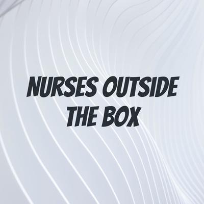 Nurses Outside the Box