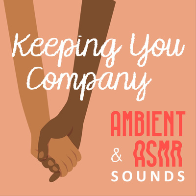 Keeping You Company   Ambient and ASMR