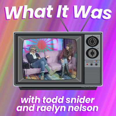 What It Was with Todd Snider and Raelyn Nelson