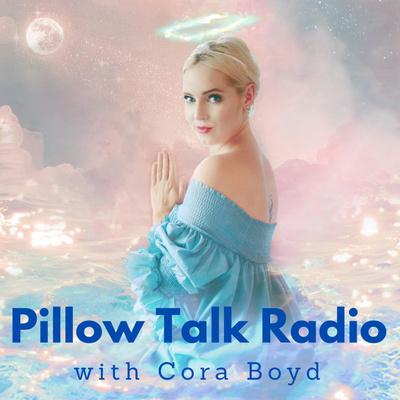 Pillow Talk Radio with Cora Boyd