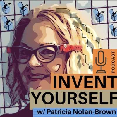 INVENT YOURSELF with Patricia Nolan-Brown