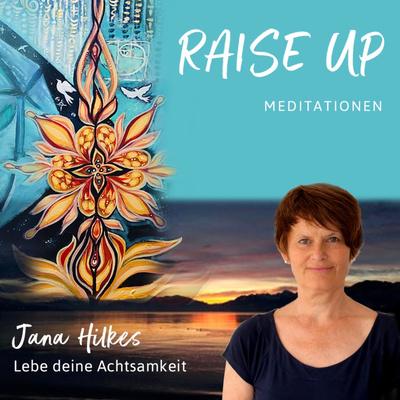 Raise Up   Der Podcast für Meditation und Achtsamkeit