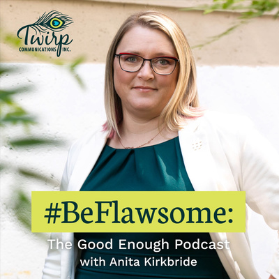 #BeFlawsome: The Good Enough Podcast