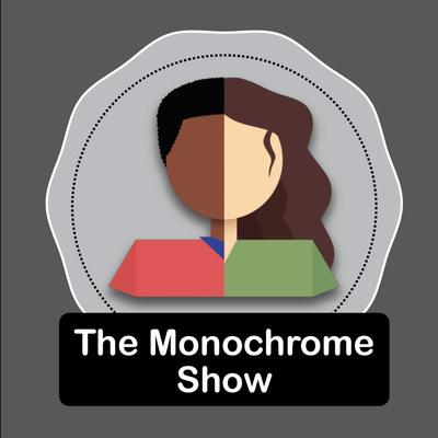 The Monochrome Show